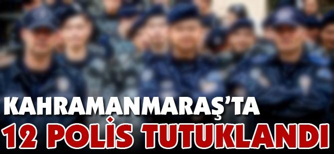 Kahramanmaraş'ta 12 polis tutuklandı 1