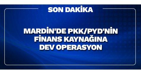 Mardin'de PKK/PYD'nin finans kaynağına dev operasyon