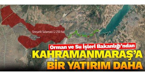 Orman ve Su İşleri Bakanlığı'ndan Kahramanmaraş'a bir yatırım daha