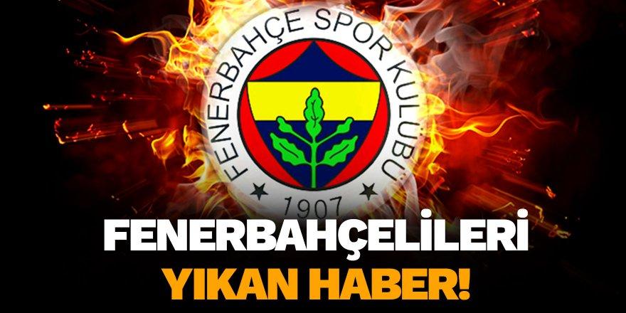 Fenerbahçelileri yıkan haber!