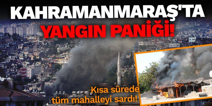 Kahramanmaraş'ta yangın paniği! Kısa sürede tüm mahalleyi sardı!