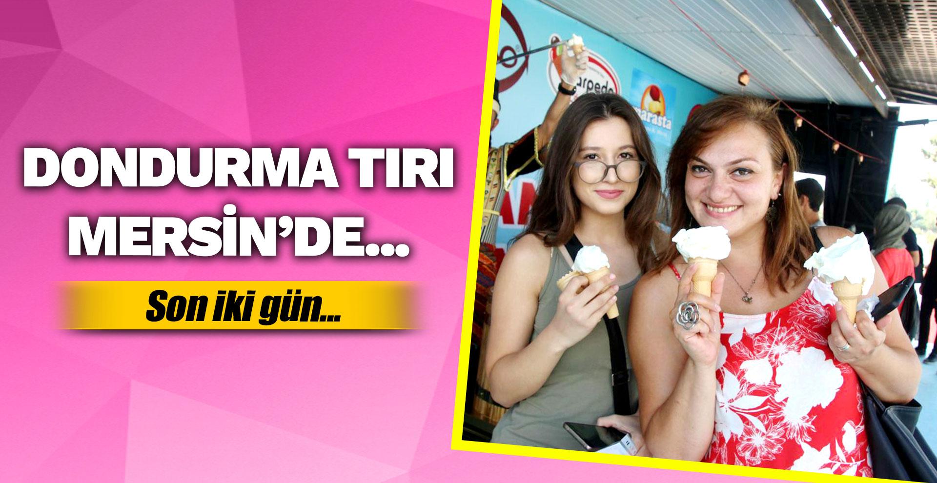 Dondurma Tırı Mersin'de... Son iki gün