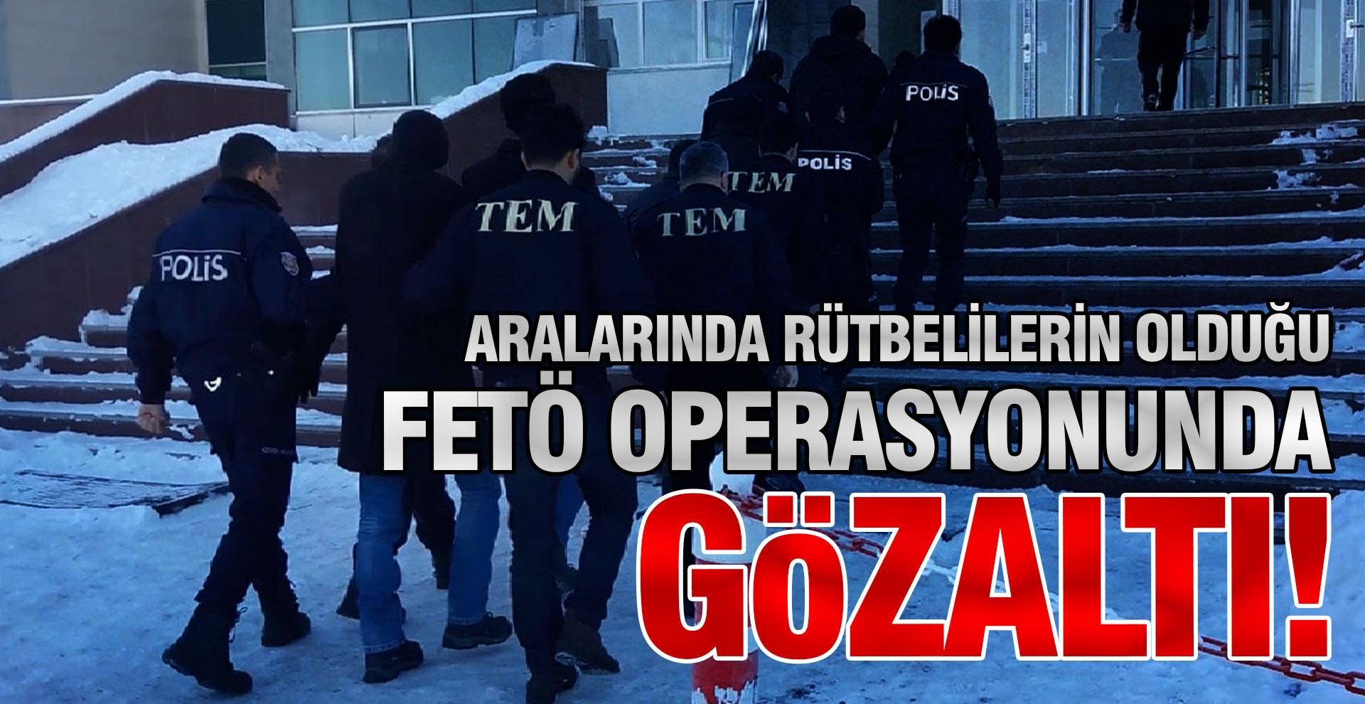 Aralarında rütbelilerin olduğu FETÖ operasyonunda gözaltı!