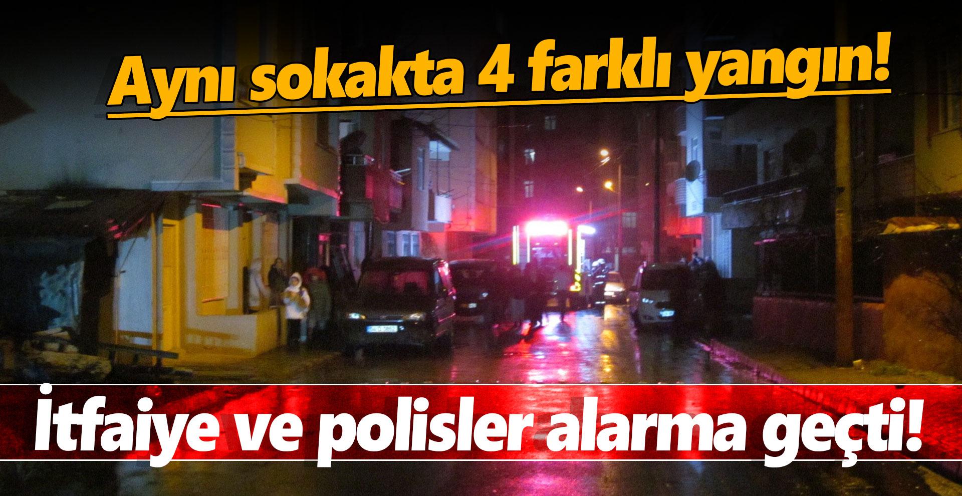 Aynı sokakta 4 farklı yangın! İtfaiye ve polisler alarma geçti!