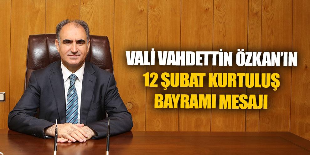 Vali Vahdettin Özkan'ın 12 Şubat Kurtuluş Bayramı mesajı