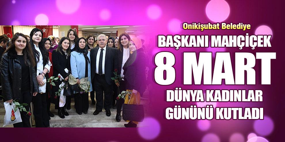 Başkanı Mahçiçek 8 Mart Dünya Kadınlar gününü kutladı