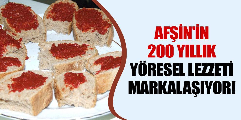 Afşin'in 200 yıllık yöresel lezzeti markalaşıyor!