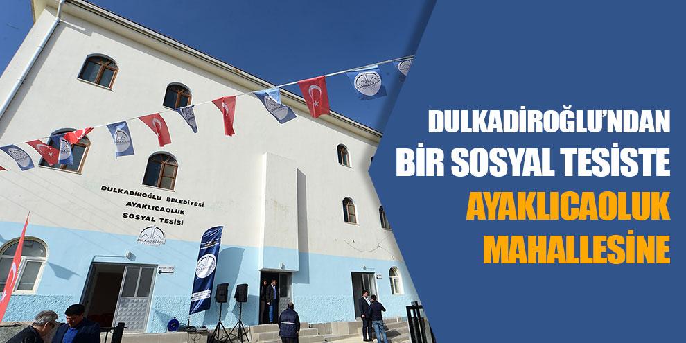 Dulkadiroğlu'ndan bir Sosyal Tesiste Ayaklıcaoluk mahallesine