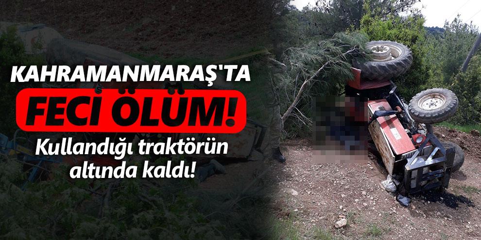 Kahramanmaraş'ta feci ölüm!
