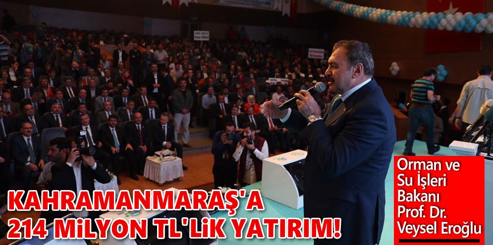 Kahramanmaraş'a 214 Milyon TL'lik Yatırım!