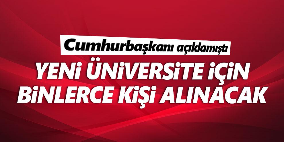 Cumhurbaşkanı Erdoğan açıklamıştı! Yeni üniversite için personel alımı
