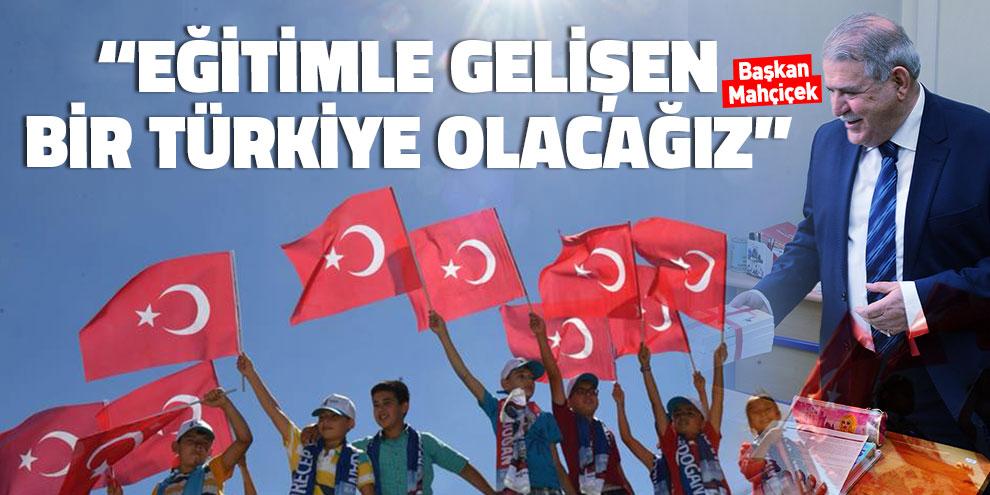 """Başkan Mahçiçek """"Eğitimle gelişen bir Türkiye olacağız"""""""