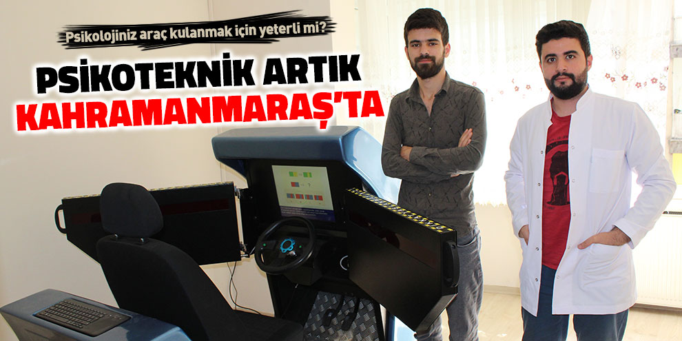 Psikoteknik artık Kahramanmaraş'ta
