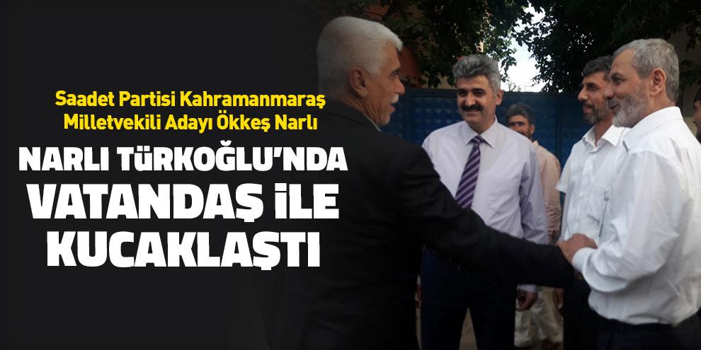 Narlı Türkoğlu'nda vatandaş ile kucaklaştı