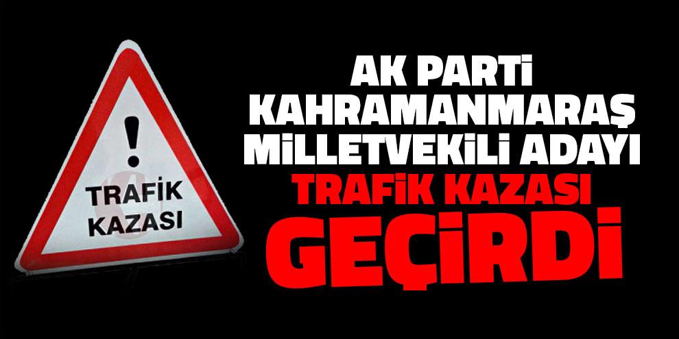 AK Parti Milletvekili Adayı trafik kazası geçirdi