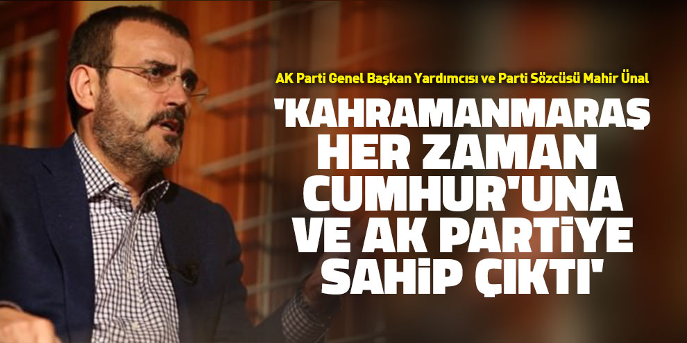 'Kahramanmaraş her zaman Cumhur'una ve AK Partiye sahip çıktı'