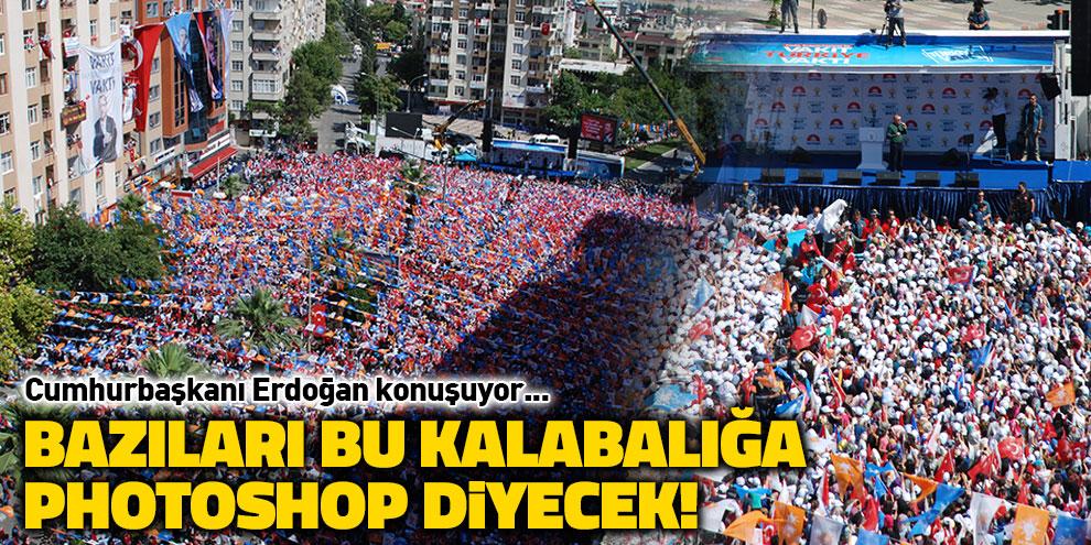 Cumhurbaşkanı Erdoğan konuşuyor... Bazıları bu kalabalığa photoshop diyecek!