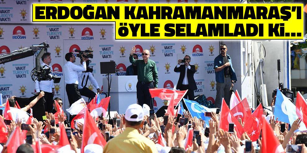 Erdoğan Kahramanmaraş'ı öyle selamladı ki…