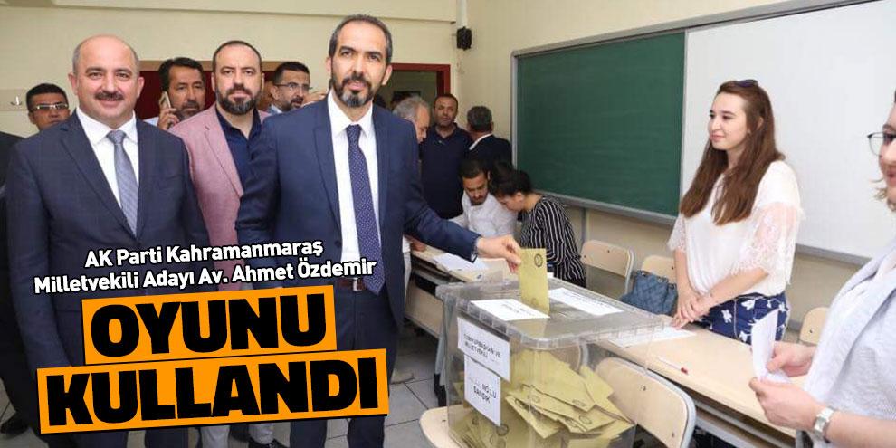 AK Parti Kahramanmaraş Milletvekili Adayı Özdemir oyunu kullandı!