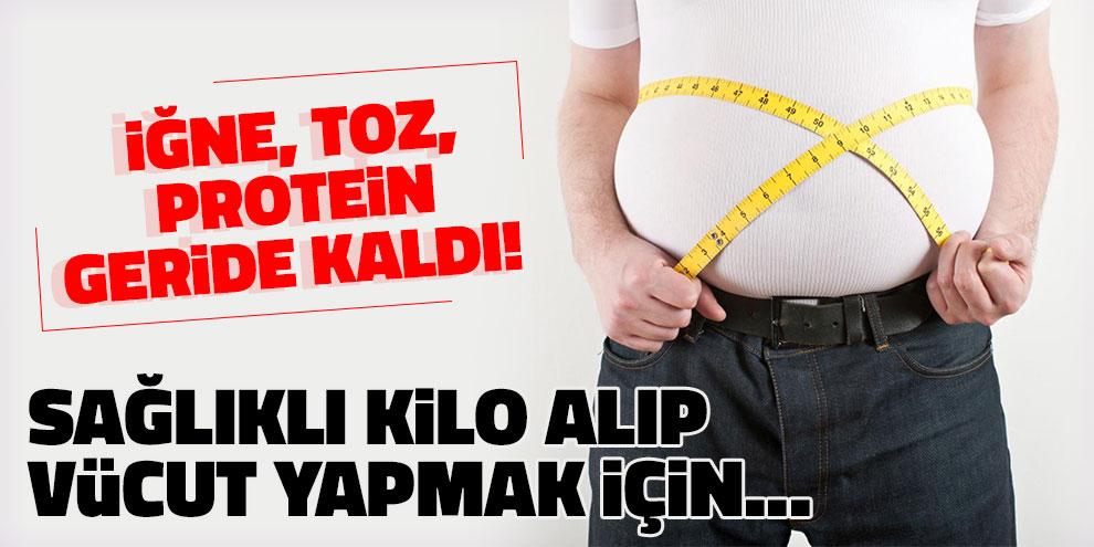 Sağlıklı kilo alıp vücut yapmak için... İğne, toz, protein geride kaldı!