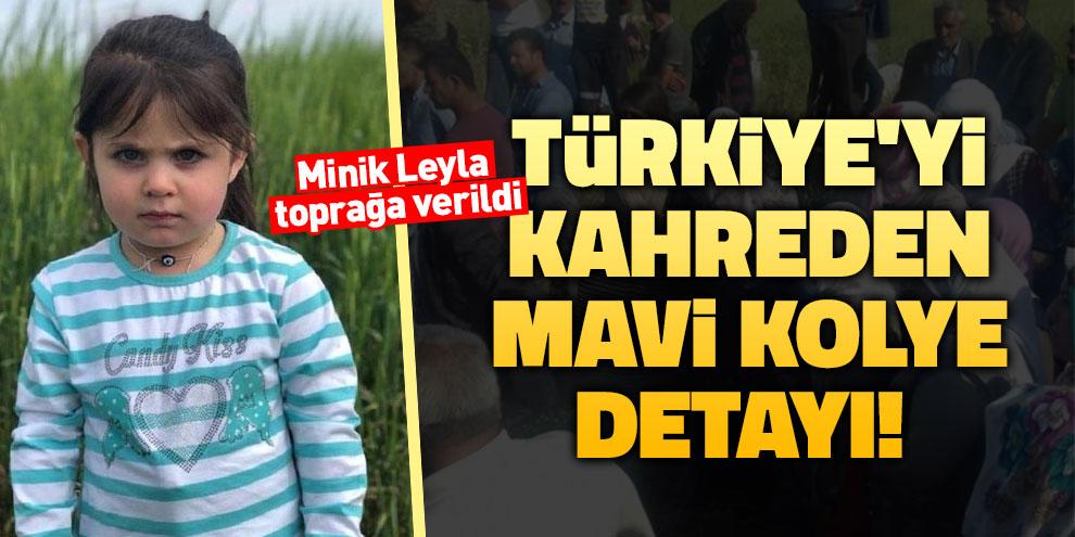 Türkiye'yi kahreden mavi kolye detayı! Toprağa verildi