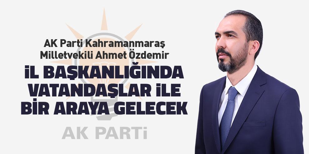 Özdemir, İl Başkanlığında vatandaşlar ile bir araya gelecek