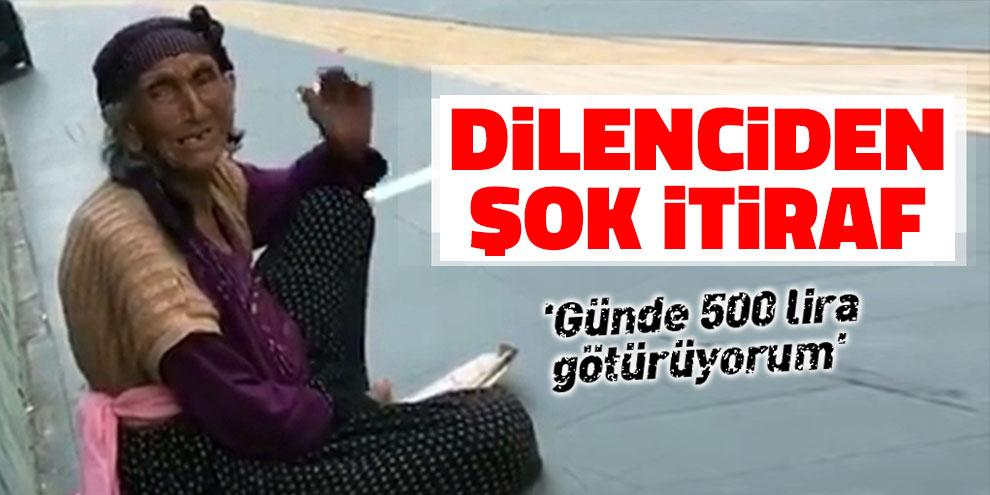 Dilenciden şok itiraf: 'Günde 500 lira götürüyorum'