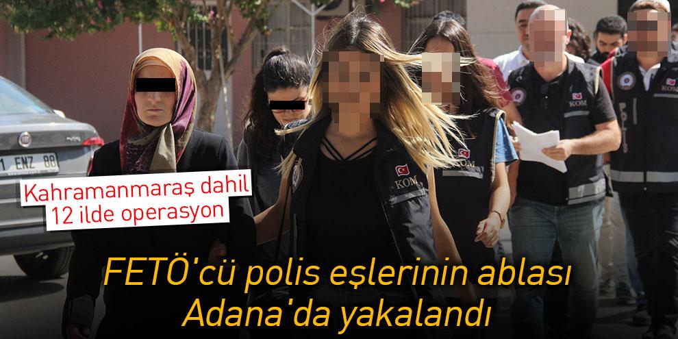 FETÖ'cü polis eşlerinin ablası Adana'da yakalandı
