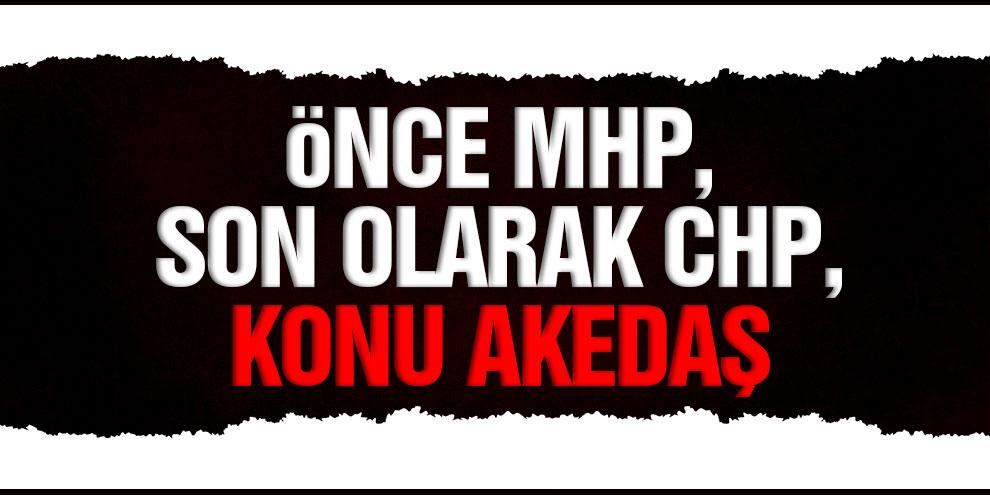 Önce MHP, son olarak CHP, konu; AKEDAŞ
