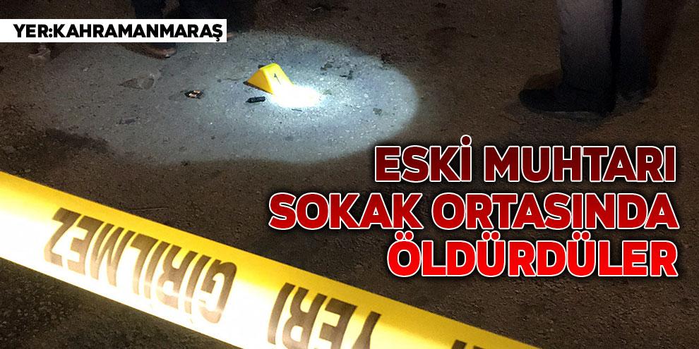Eski muhtarı sokak ortasında öldürdüler