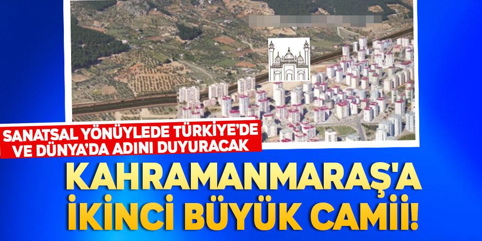 Kahramanmaraş'a ikinci büyük camii!