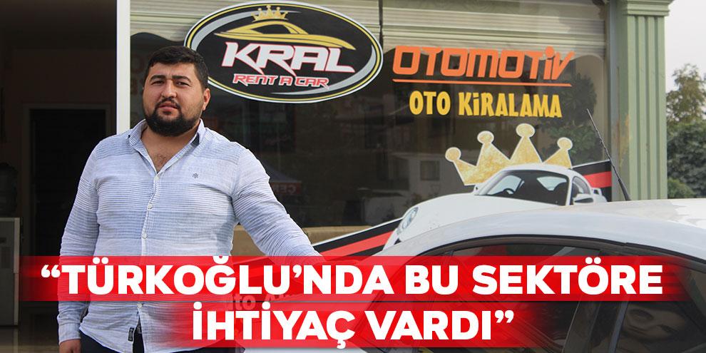 """""""Türkoğlu'nda bu sektöre ihtiyaç vardı"""""""