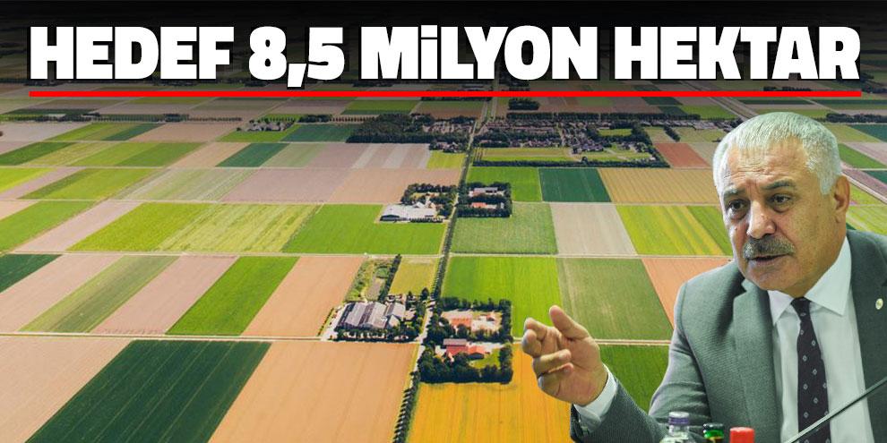 Hedef 8,5 milyon hektar