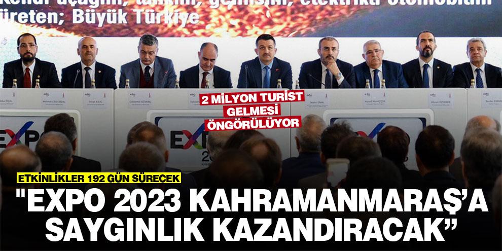 """""""EXPO 2023 Kahramanmaraş'a saygınlık kazandıracak"""""""