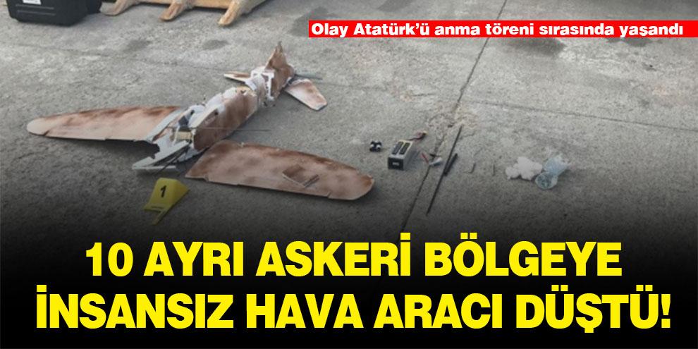 10 ayrı askeri bölgeye insansız hava aracı düştü!