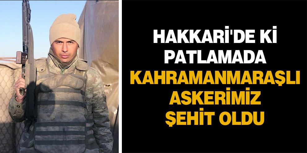 Hakkari'de ki patlamada Kahramanmaraşlı askerimiz şehit oldu