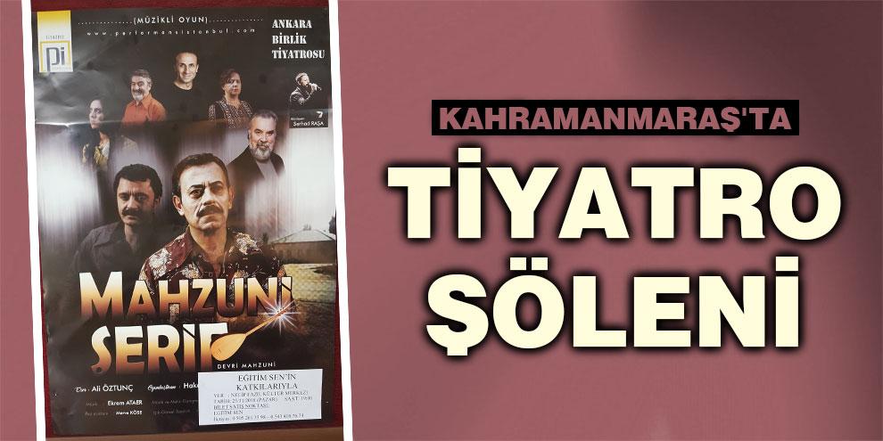 Kahramanmaraş'ta tiyatro şöleni