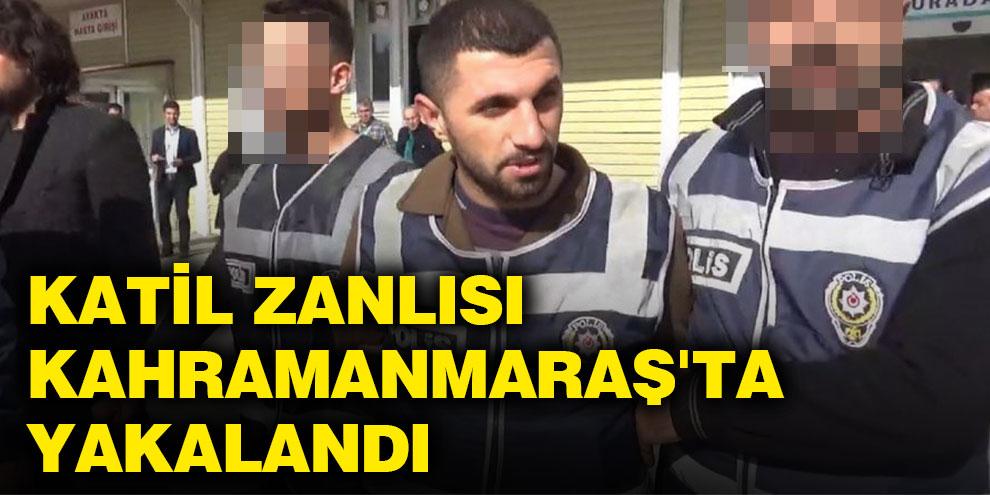 Katil zanlısı Kahramanmaraş'ta yakalandı