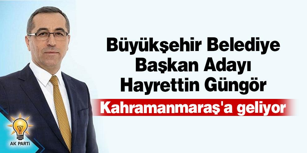 Büyükşehir Belediye Başkan Adayı Güngör Kahramanmaraş'a geliyor