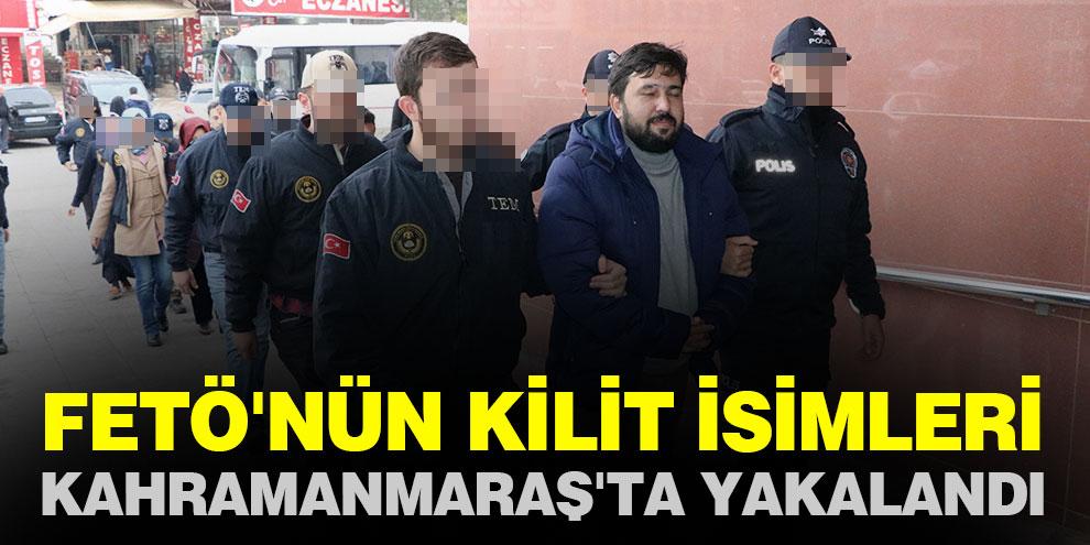 FETÖ'nün kilit isimleri Kahramanmaraş'ta yakalandı