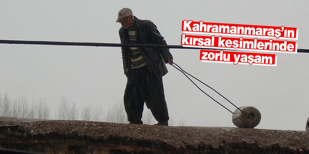 Kahramanmaraş'ın kırsal kesimlerinde zorlu yaşam