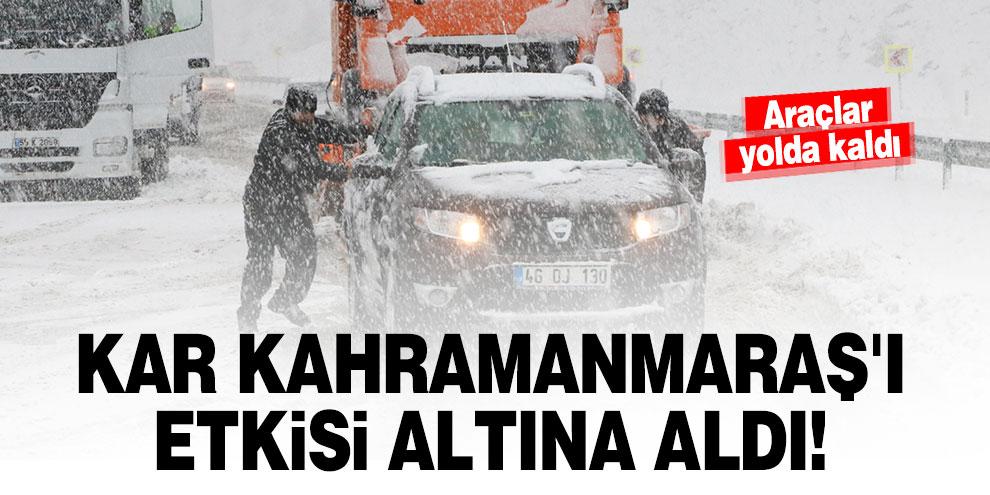 Kar Kahramanmaraş'ı etkisi altına aldı! Araçlar yolda kaldı