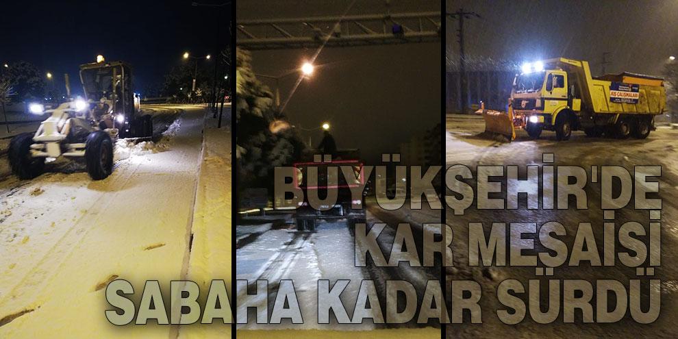 Büyükşehir'de kar mesaisi sabaha kadar sürdü
