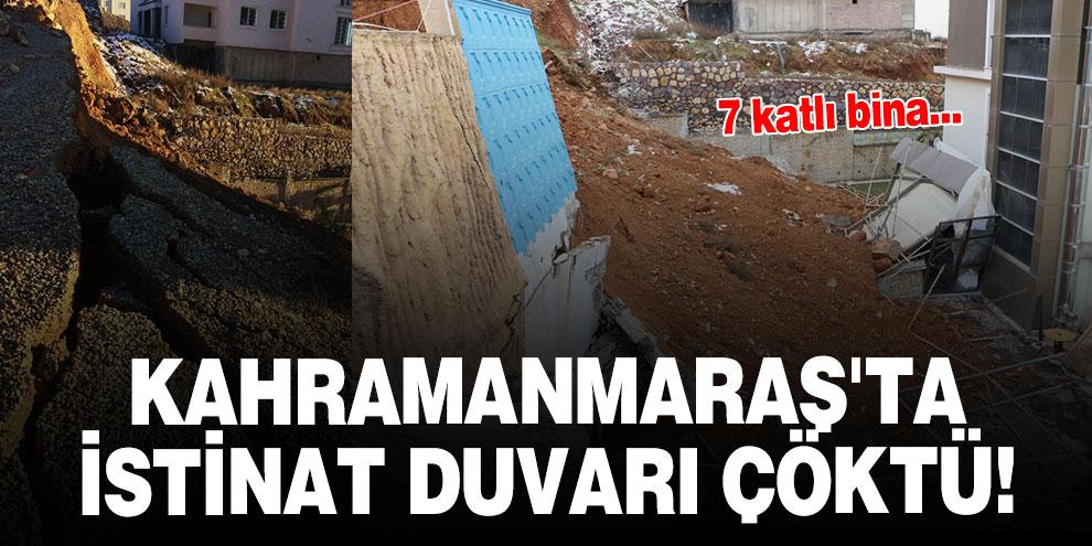 Kahramanmaraş'ta istinat duvarı çöktü!