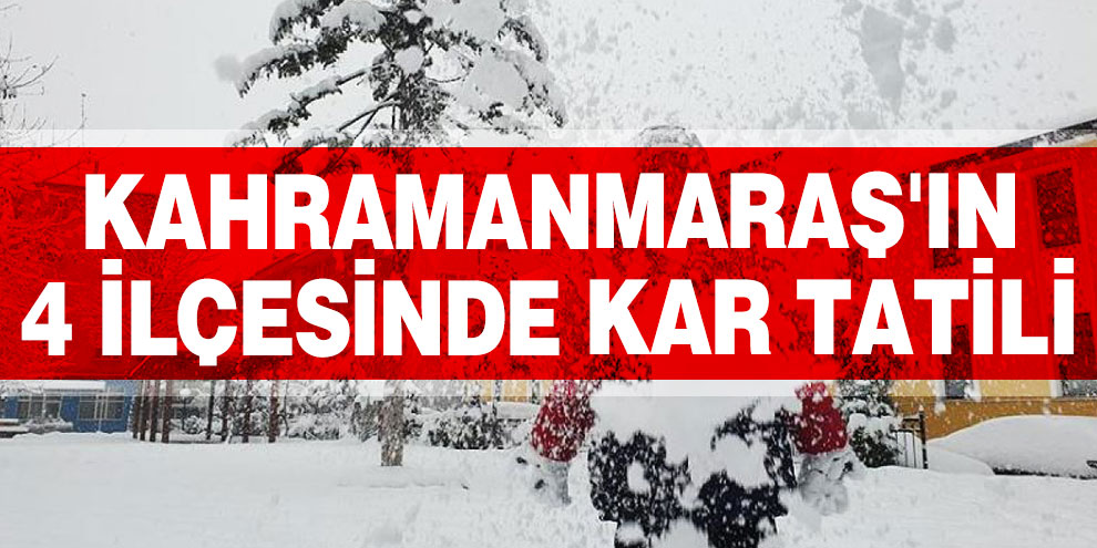 Kahramanmaraş'ın 4 ilçesinde kar tatili
