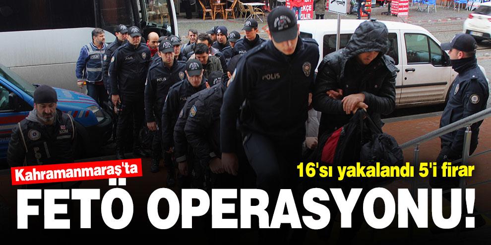 Kahramanmaraş'ta FETÖ operasyonu! 16'sı yakalandı 5'i firar