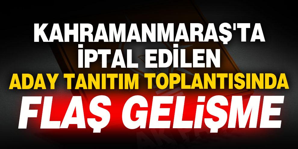 Kahramanmaraş'ta İptal edilen aday tanıtım toplantısında flaş gelişme