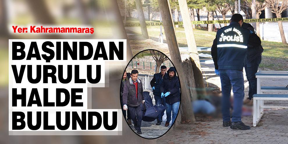 Kahramanmaraş'ta başından vurulu halde bulundu