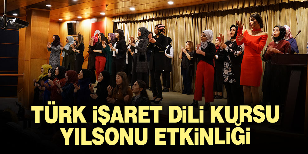 Türk işaret dili kursu yılsonu etkinliği