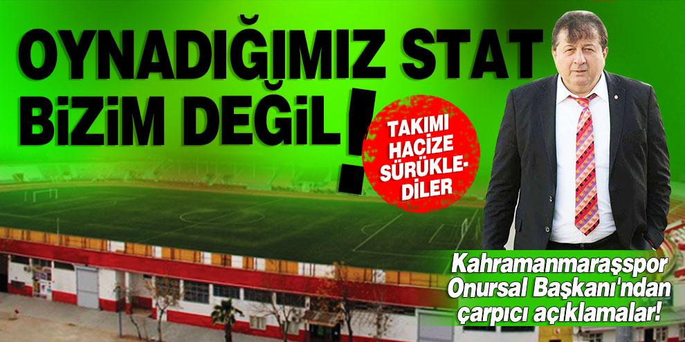 Kahramanmaraşspor Onursal Başkanı'ndan çarpıcı açıklamalar! Oynadığımız stat bizim değil